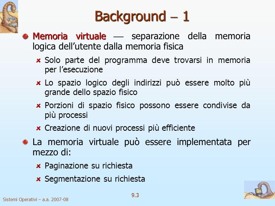 Sistemi Operativi a.a. 2007-08 9.2 La memoria virtuale Background Paginazione su richiesta Copy on Write Sostituzione delle pagine Allocazione dei fra
