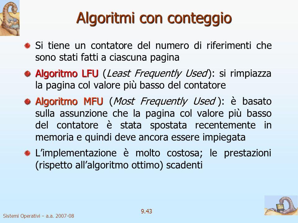 Sistemi Operativi a.a. 2007-08 9.42 Algoritmi di approssimazione a LRU 3 Seconda Chance migliorato Si considera la coppia (bit_riferimento, bit_modifi