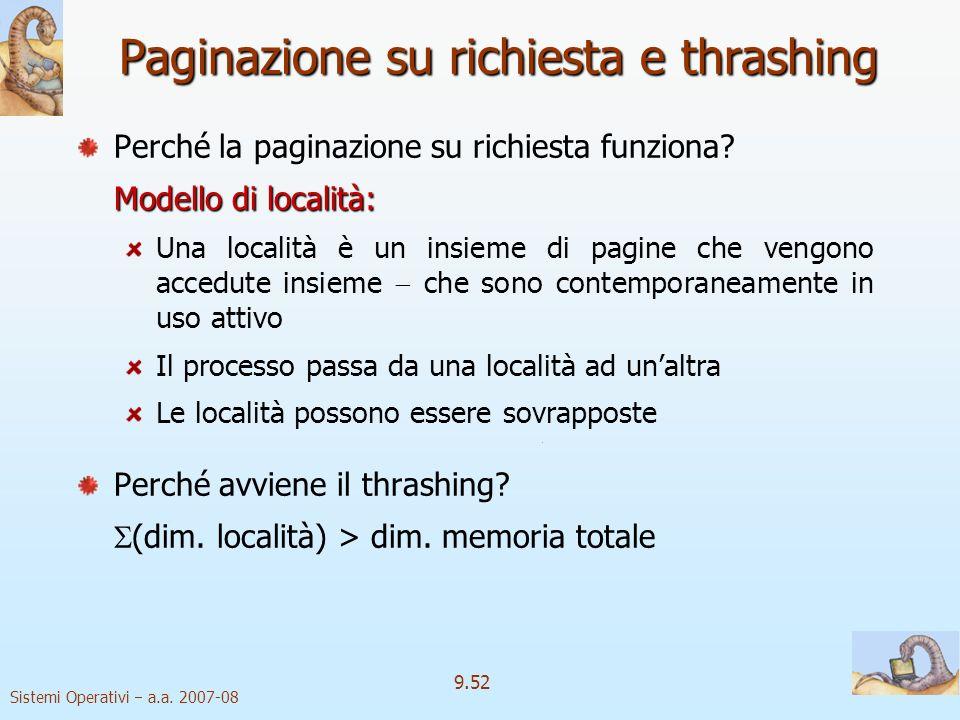 Sistemi Operativi a.a. 2007-08 9.51 Thrashing 2 La paginazione degenera trashing