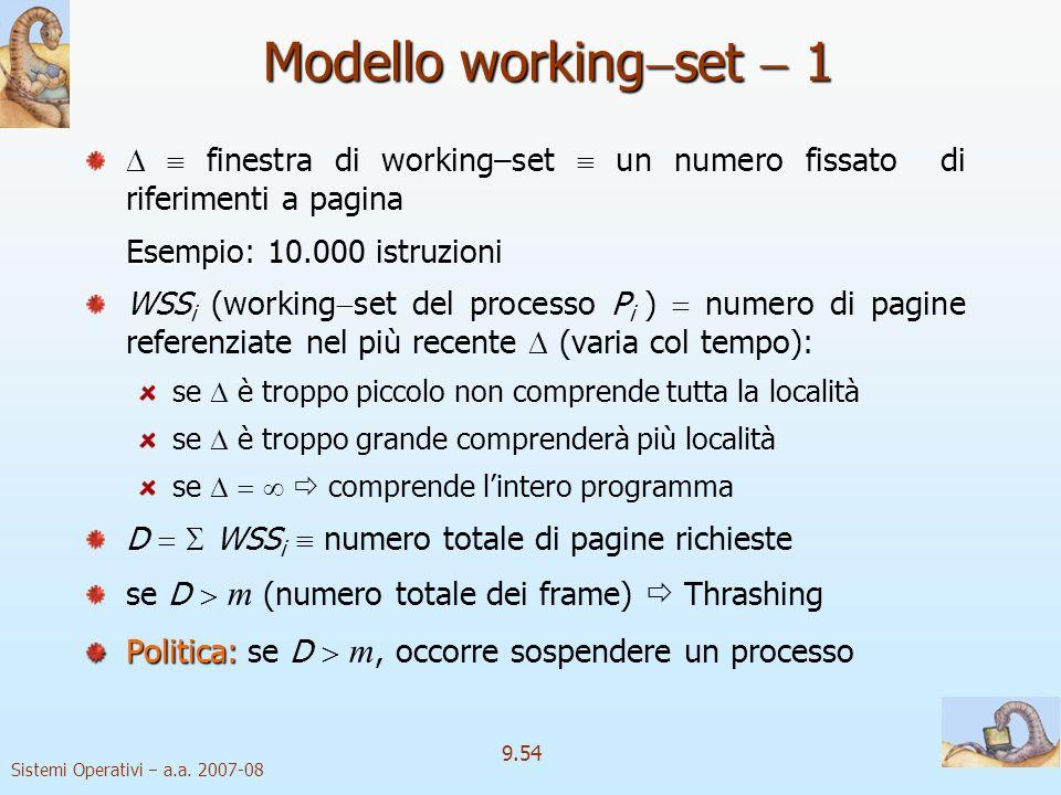 Sistemi Operativi a.a. 2007-08 9.53 Località in una sequenza di riferimenti a memoria Le località hanno una connotazione spazio temporaleEsempio Quand