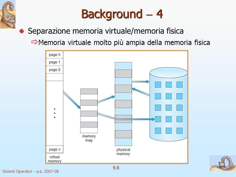 Sistemi Operativi a.a. 2007-08 9.5 Background 3 Vantaggi della presenza di porzioni di programmi in memoria: I programmi non sono più vincolati alla q