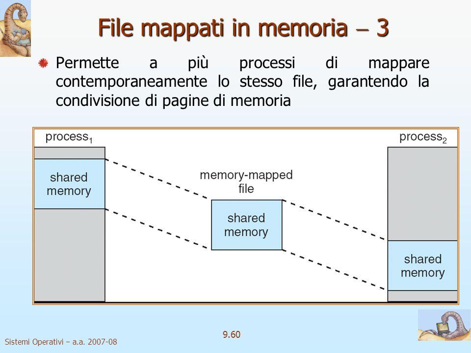 Sistemi Operativi a.a. 2007-08 9.59 File mappati in memoria 2 Semplifica laccesso a file perché ne permette la manipolazione attraverso la memoria inv