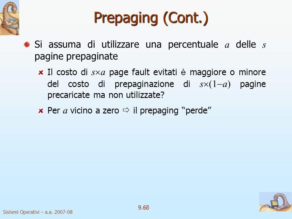 Sistemi Operativi a.a. 2007-08 9.67 Altre considerazioni Prepaging Per ridurre il gran numero di page fault necessari allo startup del processo in reg