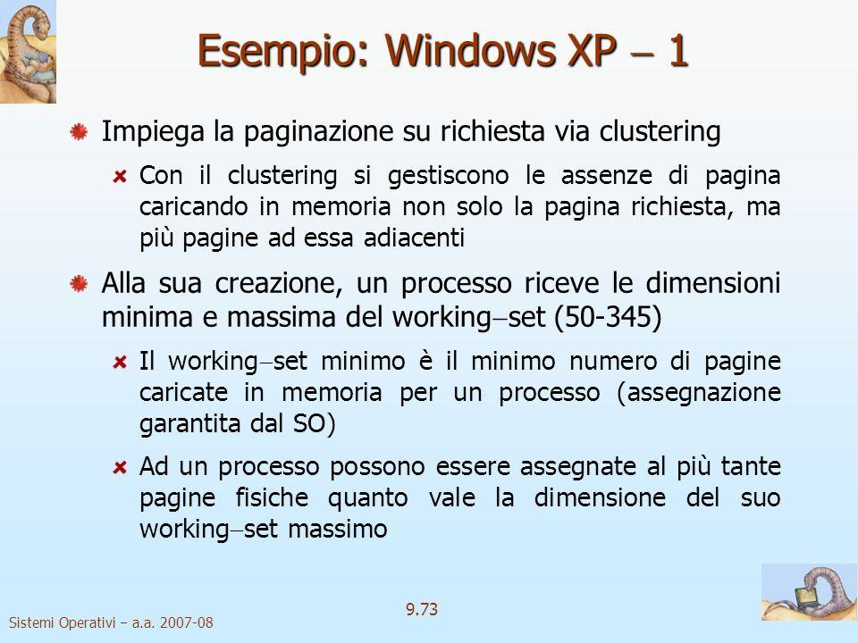 Sistemi Operativi a.a. 2007-08 9.72 Interlock di I/O bloccate Talvolta, occorre permettere ad alcune pagine di rimanere bloccate in memoria Esempio: E