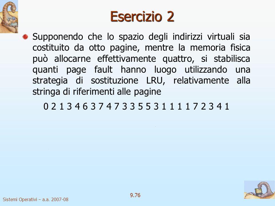 Sistemi Operativi a.a. 2007-08 9.75 Esercizio 1 Facendo riferimento ad un ambiente di gestione della memoria virtuale con paginazione su richiesta, si