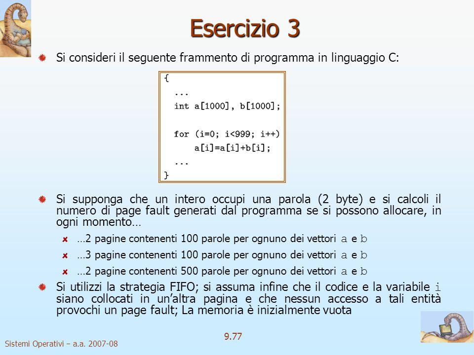 Sistemi Operativi a.a. 2007-08 9.76 Esercizio 2 Supponendo che lo spazio degli indirizzi virtuali sia costituito da otto pagine, mentre la memoria fis