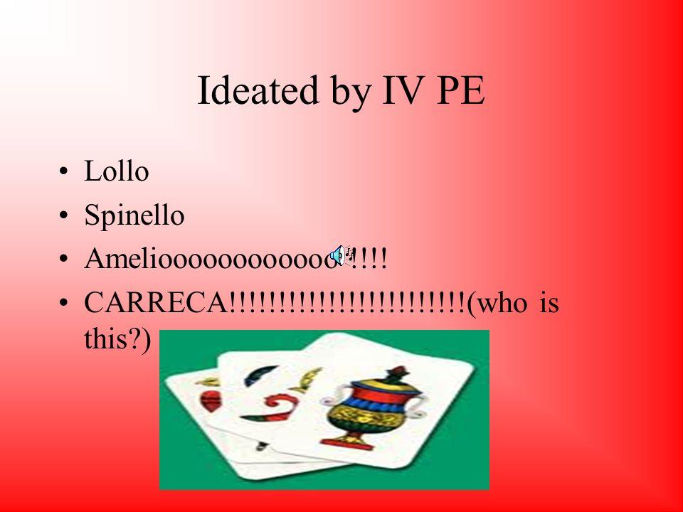 Ideated by IV PE Lollo Spinello Amelioooooooooooo !!!.