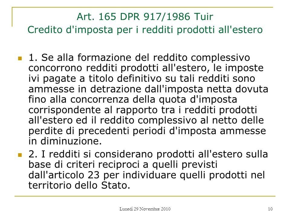 Lunedì 29 Novembre 2010 10 Art. 165 DPR 917/1986 Tuir Credito d'imposta per i redditi prodotti all'estero 1. Se alla formazione del reddito complessiv