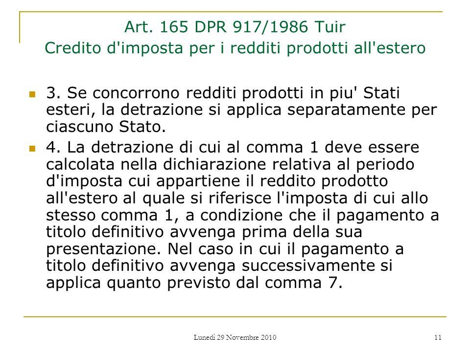 Lunedì 29 Novembre 2010 11 Art. 165 DPR 917/1986 Tuir Credito d'imposta per i redditi prodotti all'estero 3. Se concorrono redditi prodotti in piu' St