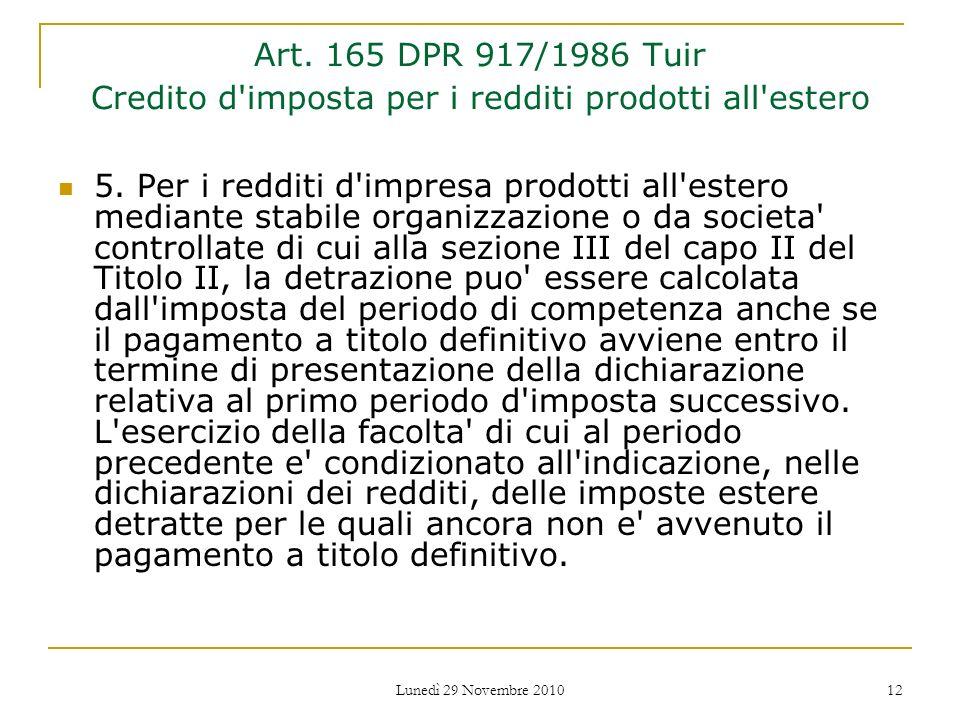 Lunedì 29 Novembre 2010 12 Art. 165 DPR 917/1986 Tuir Credito d'imposta per i redditi prodotti all'estero 5. Per i redditi d'impresa prodotti all'este