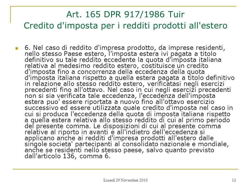 Lunedì 29 Novembre 2010 13 Art. 165 DPR 917/1986 Tuir Credito d'imposta per i redditi prodotti all'estero 6. Nel caso di reddito d'impresa prodotto, d
