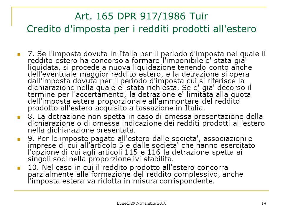 Lunedì 29 Novembre 2010 14 Art. 165 DPR 917/1986 Tuir Credito d'imposta per i redditi prodotti all'estero 7. Se l'imposta dovuta in Italia per il peri