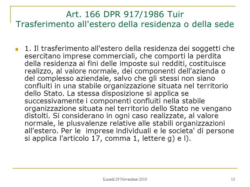 Lunedì 29 Novembre 2010 15 Art. 166 DPR 917/1986 Tuir Trasferimento all'estero della residenza o della sede 1. Il trasferimento all'estero della resid