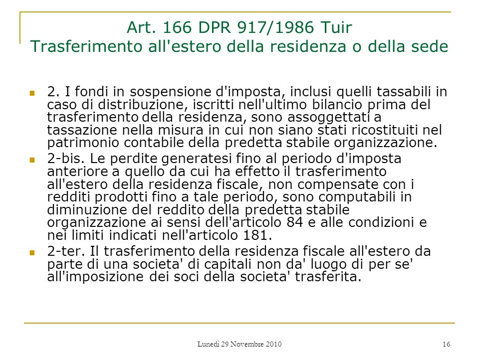 Lunedì 29 Novembre 2010 16 Art. 166 DPR 917/1986 Tuir Trasferimento all'estero della residenza o della sede 2. I fondi in sospensione d'imposta, inclu