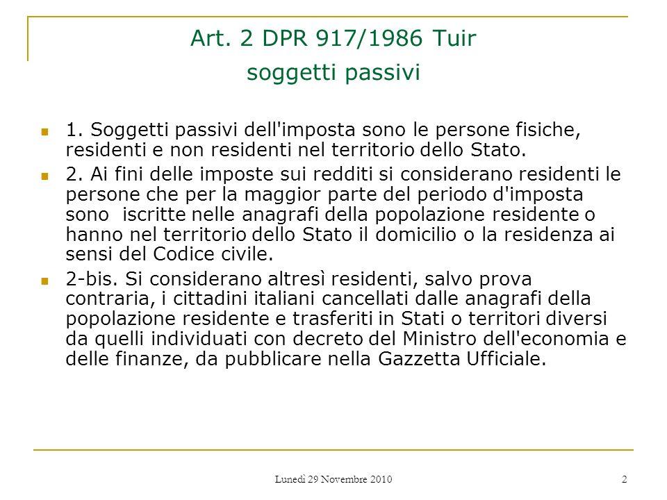 Lunedì 29 Novembre 2010 2 Art. 2 DPR 917/1986 Tuir soggetti passivi 1. Soggetti passivi dell'imposta sono le persone fisiche, residenti e non resident