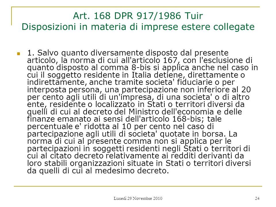 Lunedì 29 Novembre 2010 24 Art. 168 DPR 917/1986 Tuir Disposizioni in materia di imprese estere collegate 1. Salvo quanto diversamente disposto dal pr