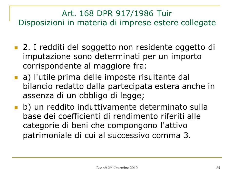 Lunedì 29 Novembre 2010 25 Art. 168 DPR 917/1986 Tuir Disposizioni in materia di imprese estere collegate 2. I redditi del soggetto non residente ogge