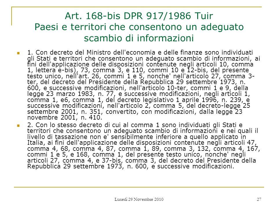 Lunedì 29 Novembre 2010 27 Art. 168-bis DPR 917/1986 Tuir Paesi e territori che consentono un adeguato scambio di informazioni 1. Con decreto del Mini