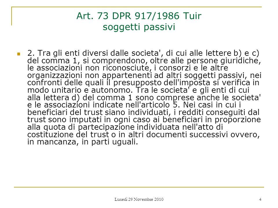 Lunedì 29 Novembre 2010 4 Art. 73 DPR 917/1986 Tuir soggetti passivi 2. Tra gli enti diversi dalle societa', di cui alle lettere b) e c) del comma 1,