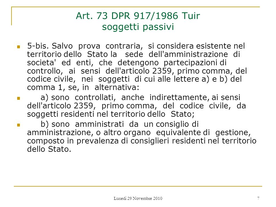 Lunedì 29 Novembre 2010 7 Art. 73 DPR 917/1986 Tuir soggetti passivi 5-bis. Salvo prova contraria, si considera esistente nel territorio dello Stato l