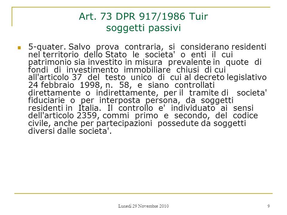 Lunedì 29 Novembre 2010 9 Art. 73 DPR 917/1986 Tuir soggetti passivi 5-quater. Salvo prova contraria, si considerano residenti nel territorio dello St