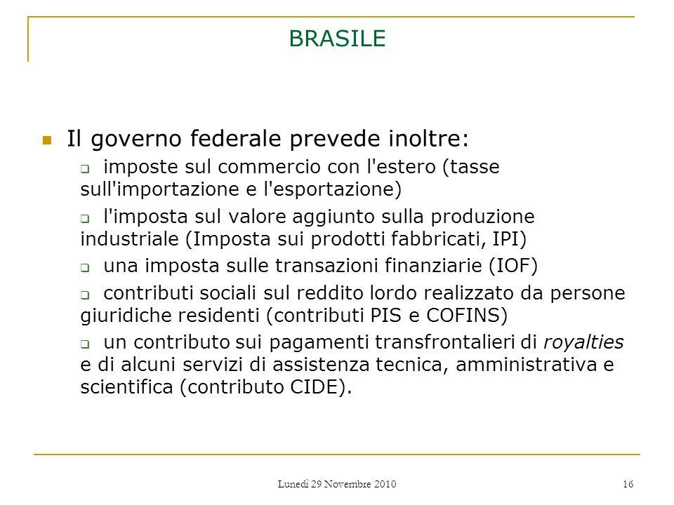 Lunedì 29 Novembre 2010 16 BRASILE Il governo federale prevede inoltre: imposte sul commercio con l'estero (tasse sull'importazione e l'esportazione)