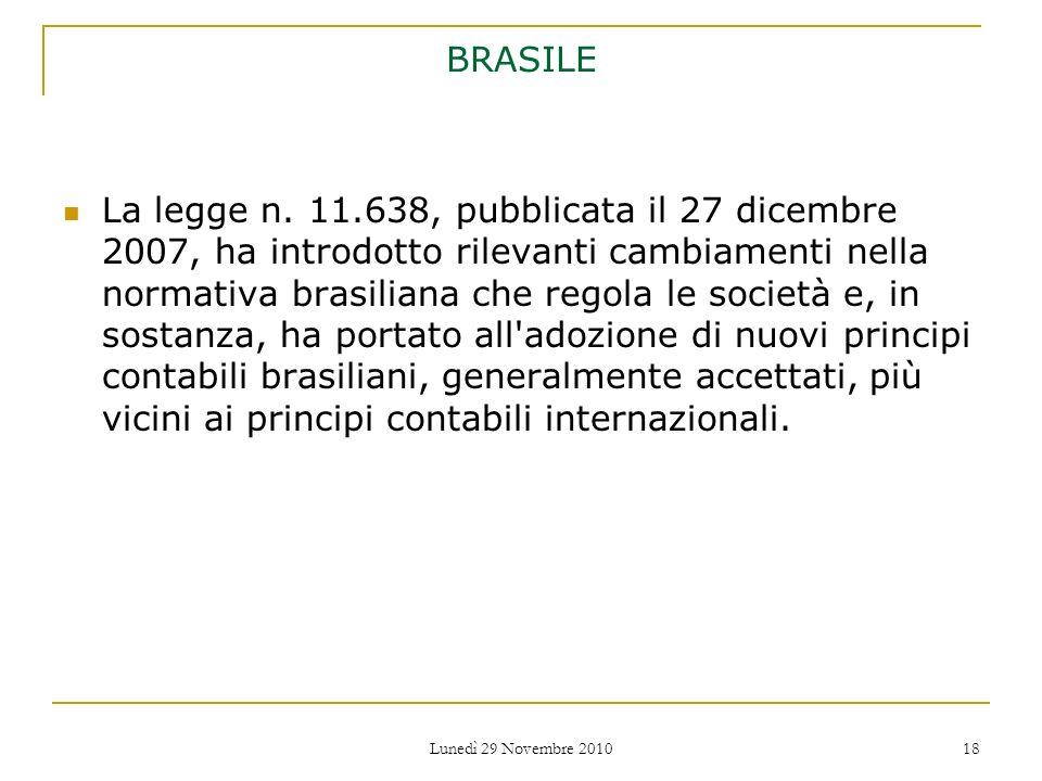 Lunedì 29 Novembre 2010 18 BRASILE La legge n. 11.638, pubblicata il 27 dicembre 2007, ha introdotto rilevanti cambiamenti nella normativa brasiliana