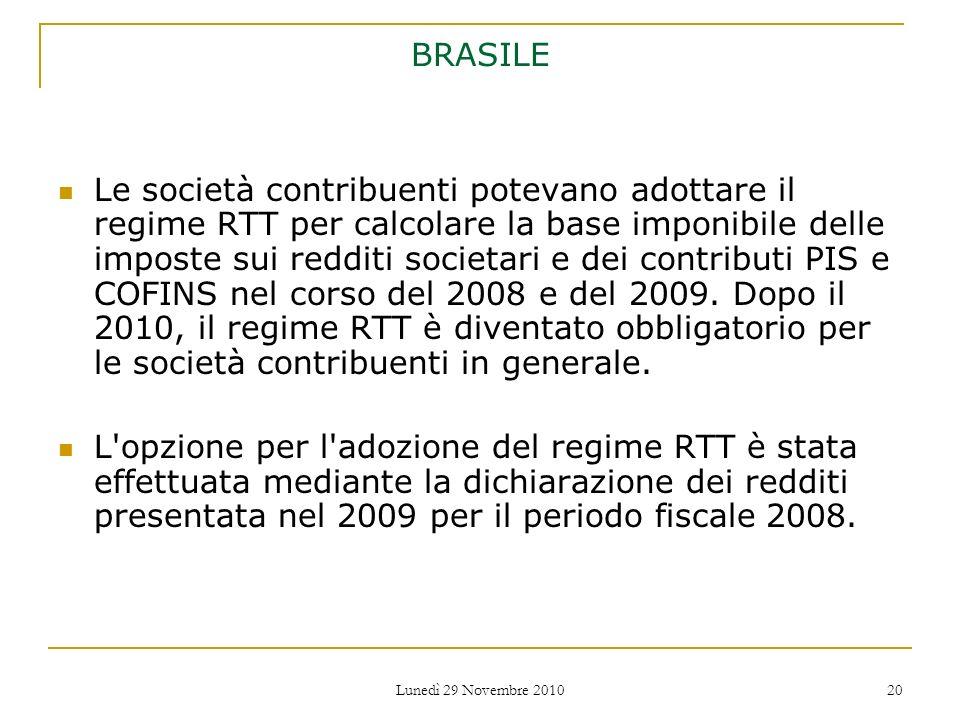 Lunedì 29 Novembre 2010 20 BRASILE Le società contribuenti potevano adottare il regime RTT per calcolare la base imponibile delle imposte sui redditi
