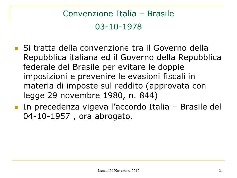 Lunedì 29 Novembre 2010 21 Convenzione Italia – Brasile 03-10-1978 Si tratta della convenzione tra il Governo della Repubblica italiana ed il Governo