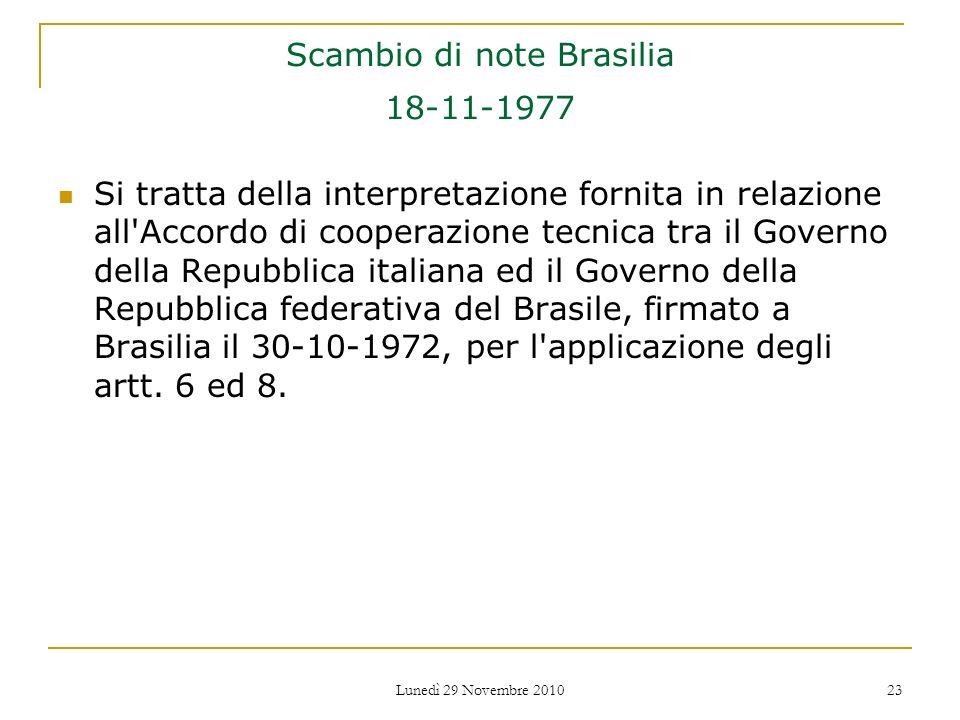 Lunedì 29 Novembre 2010 23 Scambio di note Brasilia 18-11-1977 Si tratta della interpretazione fornita in relazione all'Accordo di cooperazione tecnic