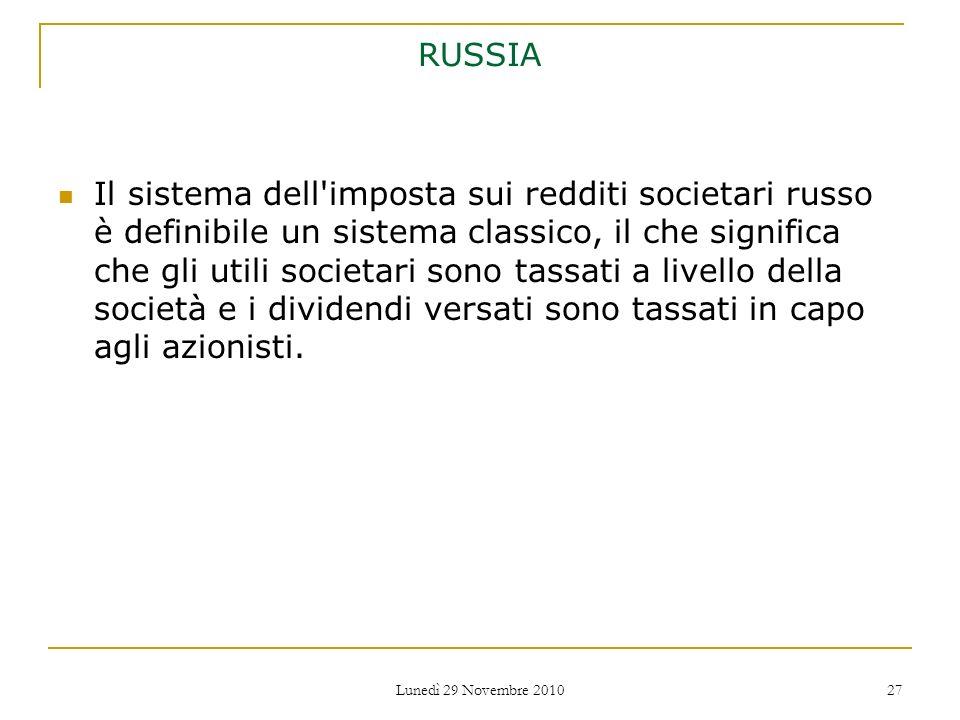 Lunedì 29 Novembre 2010 27 RUSSIA Il sistema dell'imposta sui redditi societari russo è definibile un sistema classico, il che significa che gli utili