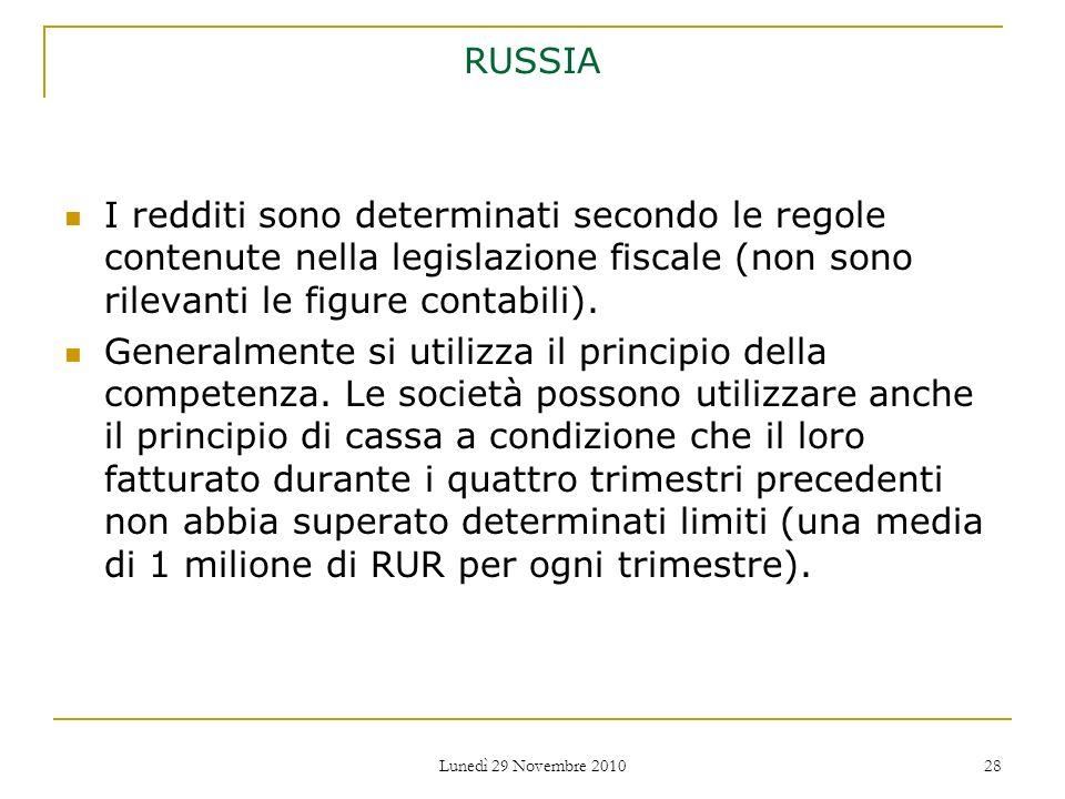 Lunedì 29 Novembre 2010 28 RUSSIA I redditi sono determinati secondo le regole contenute nella legislazione fiscale (non sono rilevanti le figure cont
