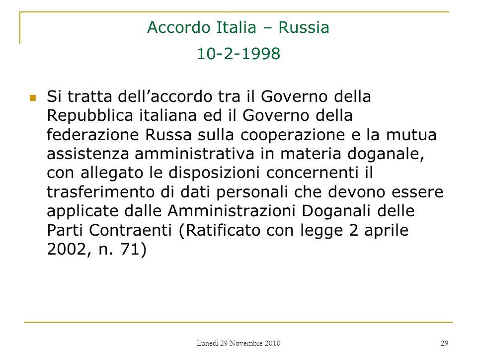 Lunedì 29 Novembre 2010 29 Accordo Italia – Russia 10-2-1998 Si tratta dellaccordo tra il Governo della Repubblica italiana ed il Governo della federa