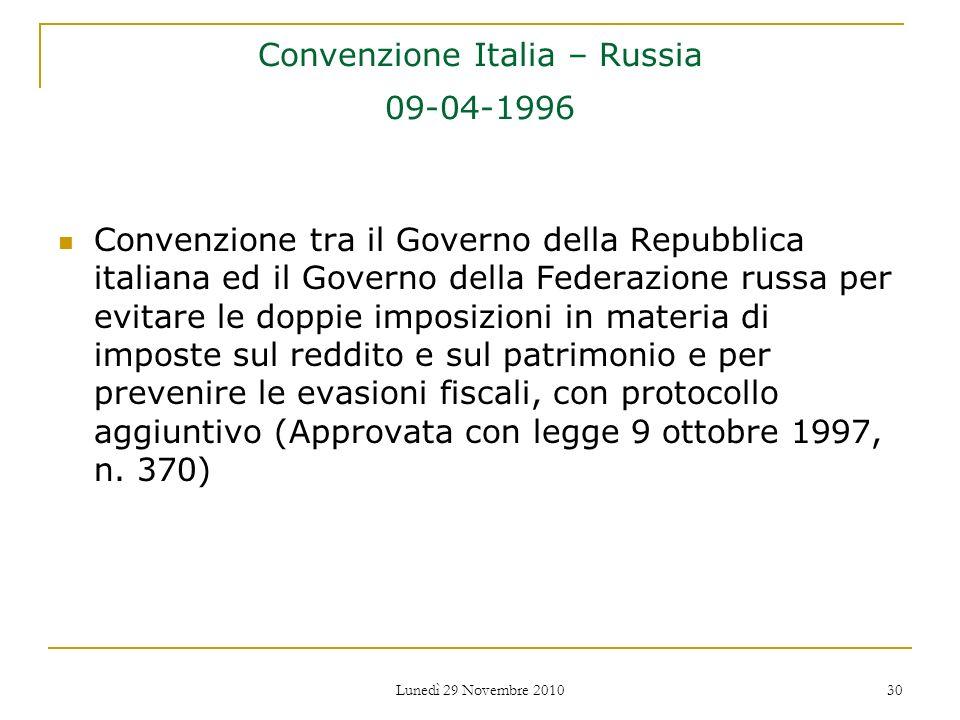Lunedì 29 Novembre 2010 30 Convenzione Italia – Russia 09-04-1996 Convenzione tra il Governo della Repubblica italiana ed il Governo della Federazione