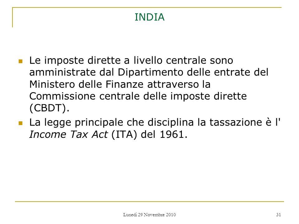 Lunedì 29 Novembre 2010 31 INDIA Le imposte dirette a livello centrale sono amministrate dal Dipartimento delle entrate del Ministero delle Finanze at