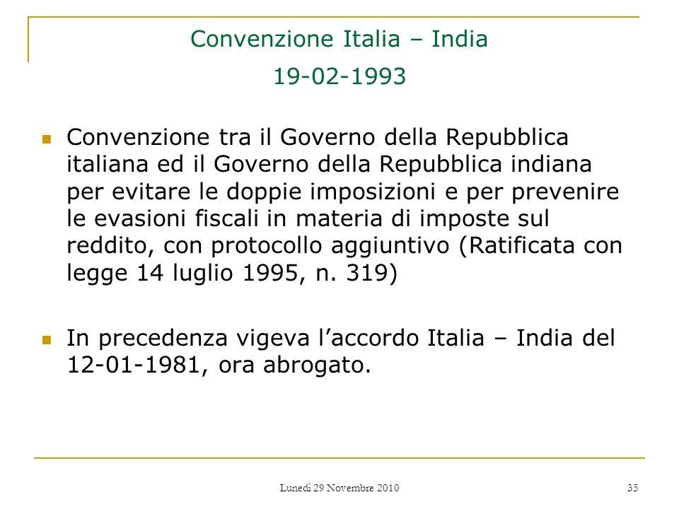 Lunedì 29 Novembre 2010 35 Convenzione Italia – India 19-02-1993 Convenzione tra il Governo della Repubblica italiana ed il Governo della Repubblica i