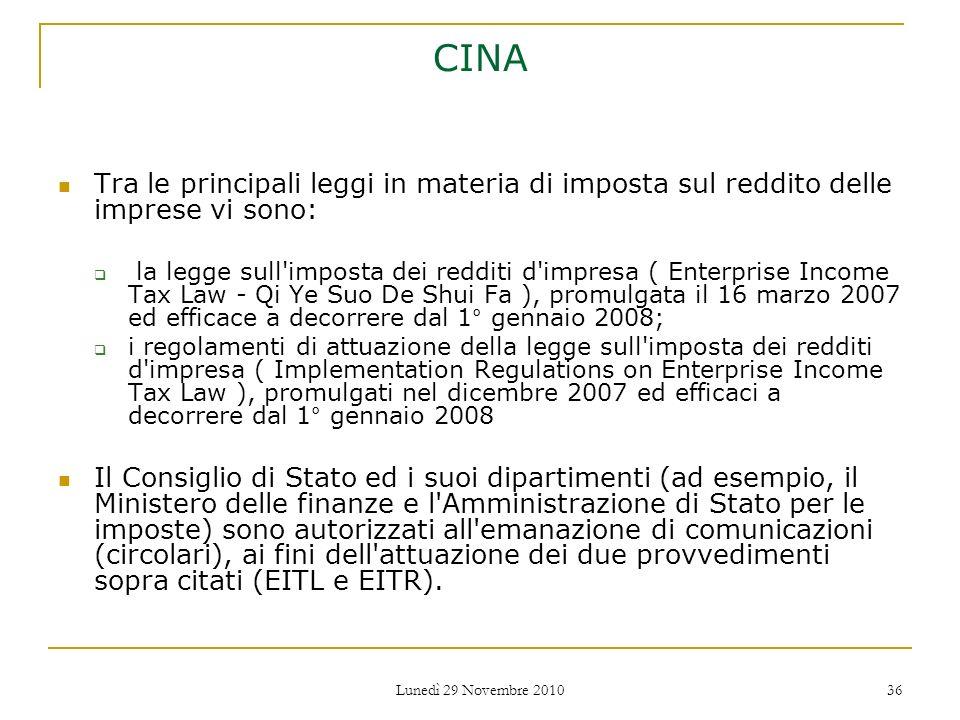 Lunedì 29 Novembre 2010 36 CINA Tra le principali leggi in materia di imposta sul reddito delle imprese vi sono: la legge sull'imposta dei redditi d'i