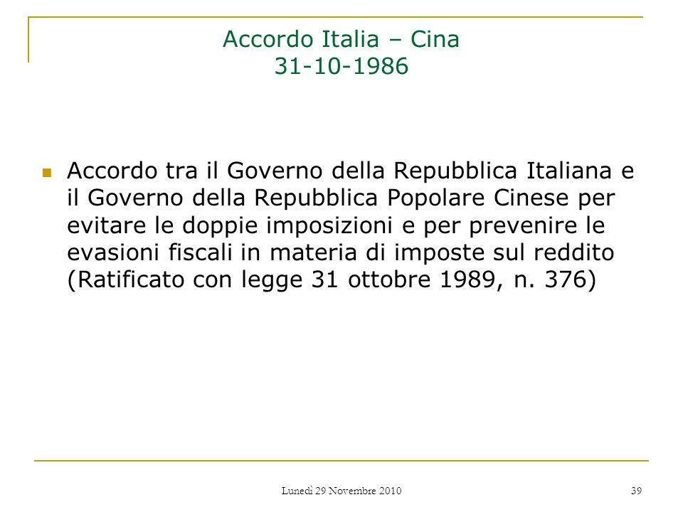 Lunedì 29 Novembre 2010 39 Accordo Italia – Cina 31-10-1986 Accordo tra il Governo della Repubblica Italiana e il Governo della Repubblica Popolare Ci