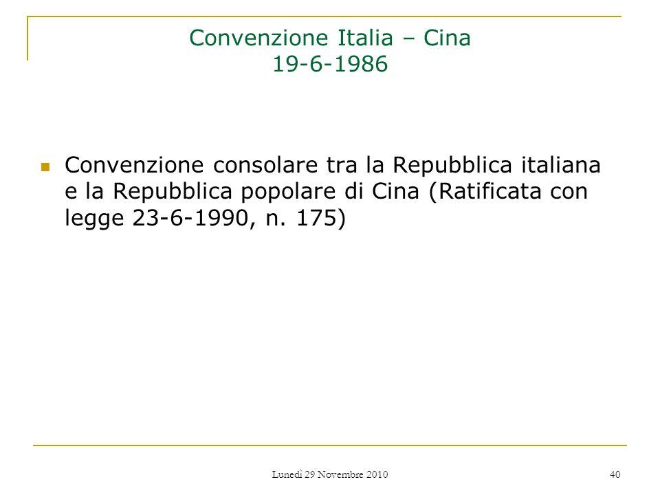 Lunedì 29 Novembre 2010 40 Convenzione Italia – Cina 19-6-1986 Convenzione consolare tra la Repubblica italiana e la Repubblica popolare di Cina (Rati