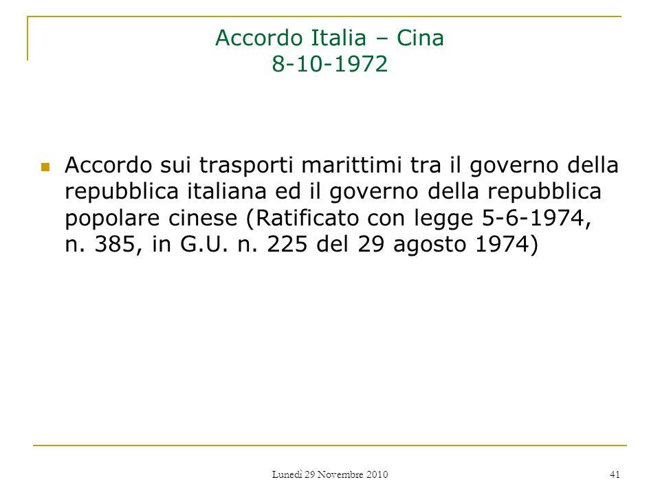 Lunedì 29 Novembre 2010 41 Accordo Italia – Cina 8-10-1972 Accordo sui trasporti marittimi tra il governo della repubblica italiana ed il governo dell