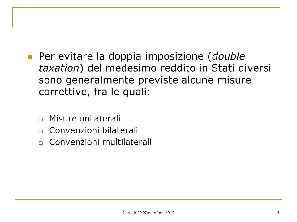 Lunedì 29 Novembre 2010 5 Per evitare la doppia imposizione (double taxation) del medesimo reddito in Stati diversi sono generalmente previste alcune