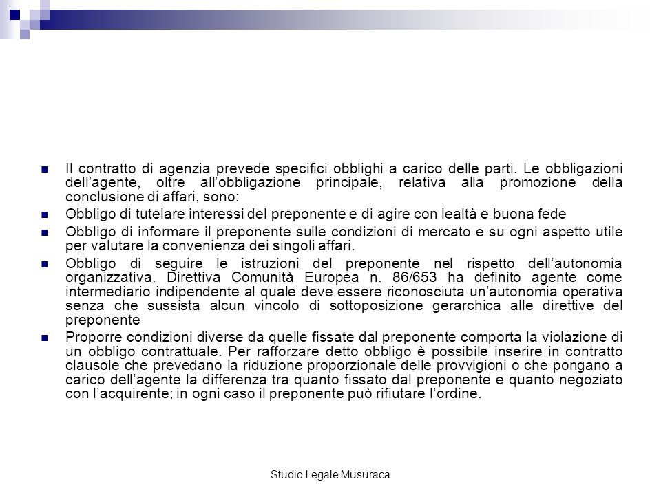Studio Legale Musuraca Lagente assume lobbligo di promuovere stabilmente la conclusione di contratti per conto del preponente.