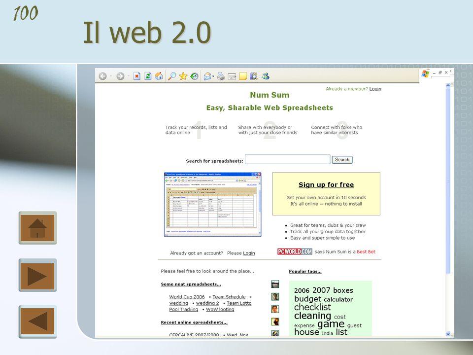 99 Il web 2.0 Esempi di Web 2.0 sono FCKEditor e Writely, veri e propri elaboratori di testi e convertitori di formato, oppure NumSum, una sorta di foglio elettronico.