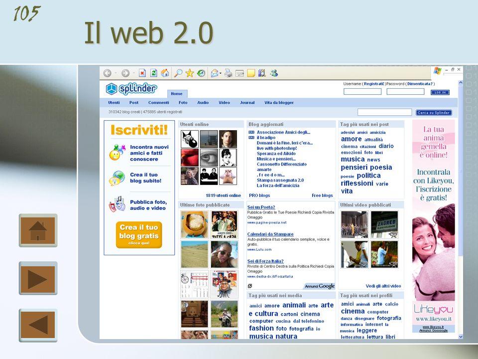 104 Il web 2.0 Per la pubblicazione dei contenuti fanno da padrone sul Web (di oggi) i provider di blog come Blogger, Wordpress e Splinder, ma anche piattaforme commerciali come Microsoft Sharepoint Portal che nella prossima versione (3.0) accentuerà le sue caratteristiche di collaborazione diventando la parte server di Office 12.