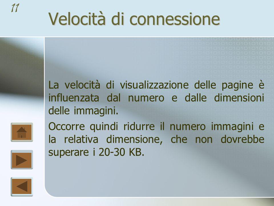 10 Velocità di connessione La velocità di connessione deve influenzare la progettazione delle pagine web.