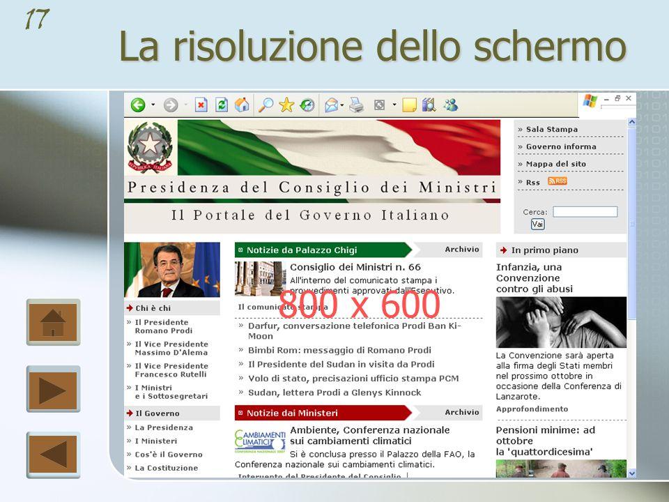 16 La risoluzione dello schermo È possibile progettare una pagina web che si adatti alle varie risoluzioni dello schermo; è un ottima soluzione ma sicuramente più impegnativa rispetto ad un layout dalle dimensioni fisse .