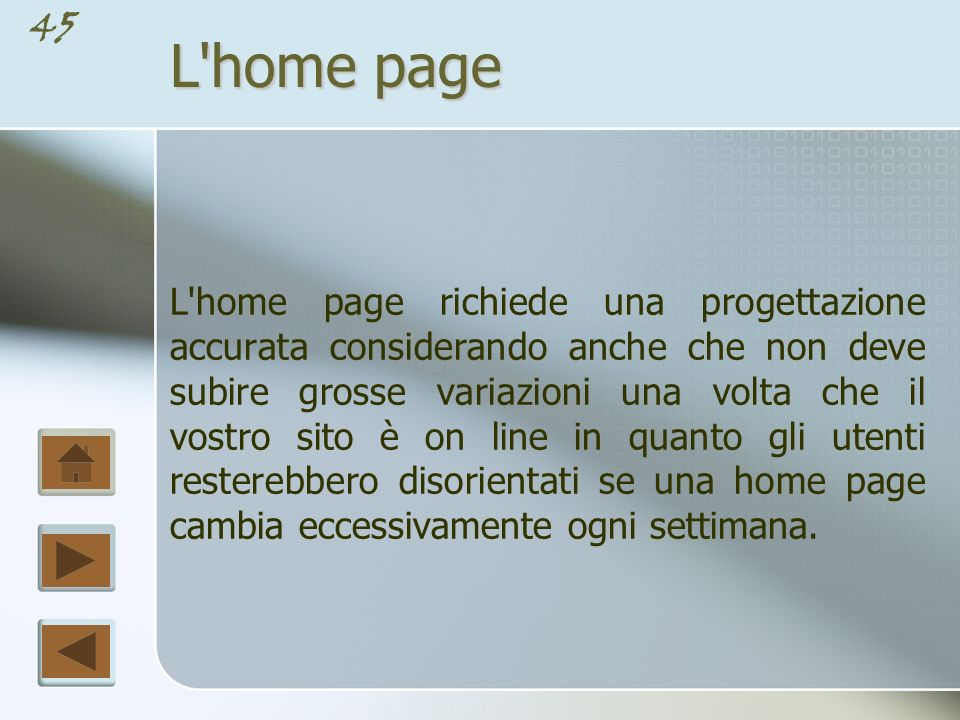 44 L home page La maggior parte degli utenti visualizzerà il sito su un monitor con dimensioni da 15 a 17 pollici, ed i 4/5 pollici verticali superiori sono l unica parte sicuramente visibile sui loro schermi.