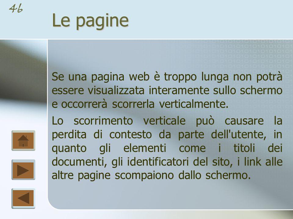 45 L home page L home page richiede una progettazione accurata considerando anche che non deve subire grosse variazioni una volta che il vostro sito è on line in quanto gli utenti resterebbero disorientati se una home page cambia eccessivamente ogni settimana.