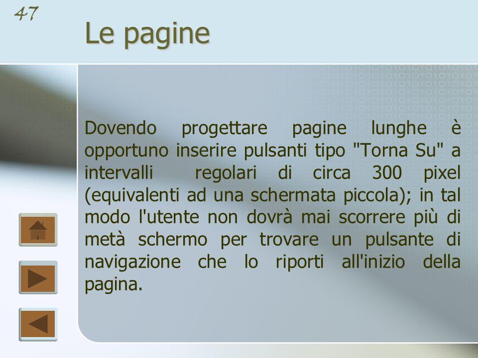 46 Le pagine Se una pagina web è troppo lunga non potrà essere visualizzata interamente sullo schermo e occorrerà scorrerla verticalmente.