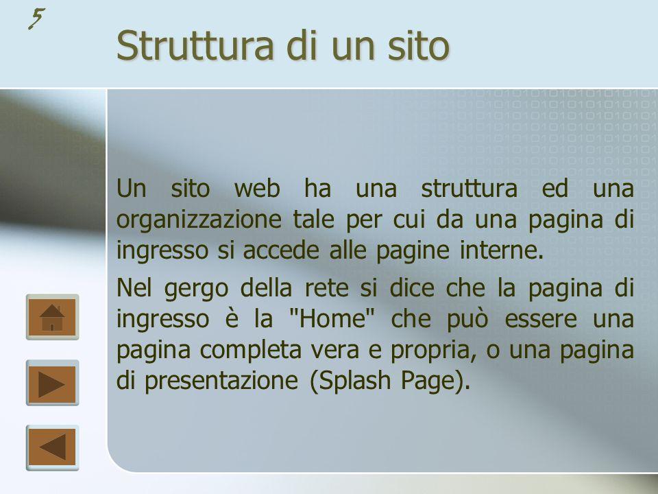 5 Struttura di un sito Un sito web ha una struttura ed una organizzazione tale per cui da una pagina di ingresso si accede alle pagine interne.